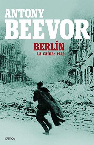 Berlín: La caída: 1945 por Antony Beevor