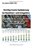 Working Capital Optimierung im Maschinen- und Anlagenbau: Nachholbedarf bei wertorientiertem Supply Chain Management in der Unternehmenspraxis