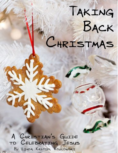 Taking Back Christmas - A Christian's Guide to Celebrating Jesus (English Edition)