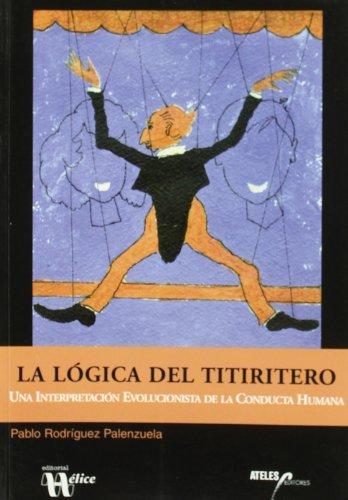 La lógica del titiritero : una interpretación evolucionista de la conducta humana por Pablo Rodríguez Palenzuela