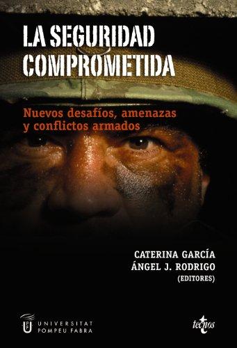La seguridad comprometida: Nuevos desafíos, amenazas y conflictos armados (Ciencia Política - Semilla Y Surco - Serie De Ciencia Política)