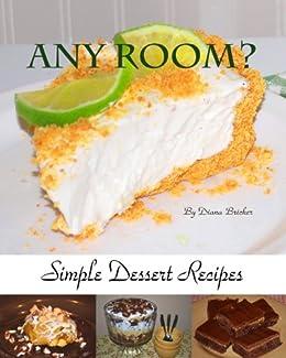 Any Room? Simple Dessert Recipes (English Edition) von [Bricker, Diana]