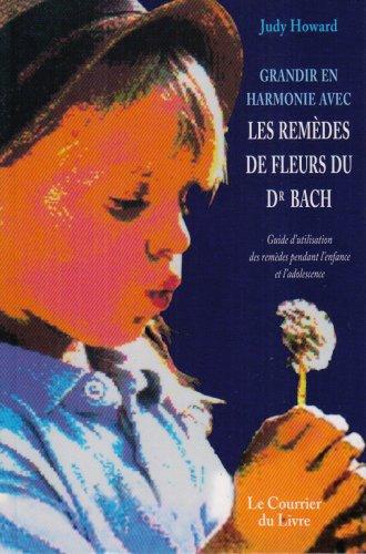 Grandir en harmonie avec les remèdes de fleurs du dr Bach : Guide d'utilisation des remèdes pendant l'enfance et l'adolescence