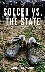 Soccer vs. the State: Tackling Football and Radical Politics by Gabriel Kuhn (2011-02-24)