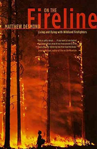 [On the Fireline: Living and Dying with Wildland Firefighters] (By: Matthew Desmond) [published: August, 2009]