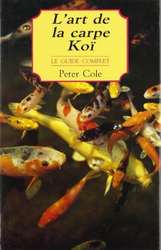 L'art de la carpe Koï : Le guide complet par Cole
