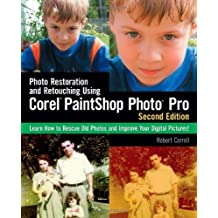 Photo Restoration and Retouching Using Corel PaintShop Photo Pro, Second Edition by Robert Correll (2010-05-27)