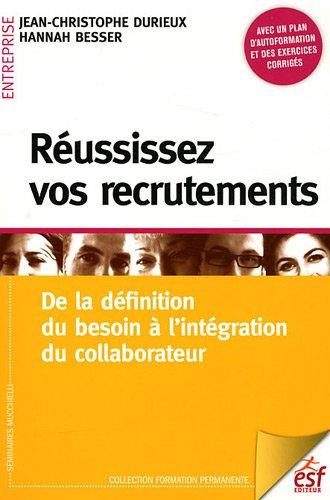 Réussissez vos recrutements par Jean-Christophe Durieux, Hannah Besser