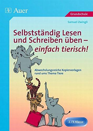 Selbstständig Lesen und Schreiben üben einfach tierisch!: Abwechslungsreiche Kopiervorlagen rund ums Thema Tiere (2. und 3. Klasse)
