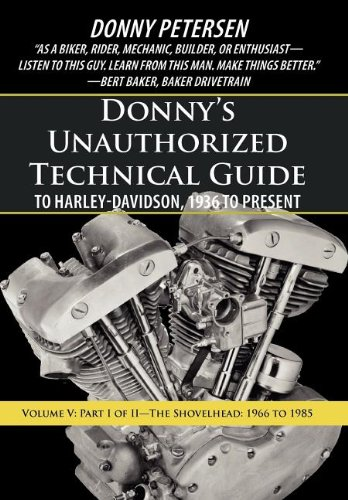 Donny's Unauthorized Technical Guide to Harley-Davidson, 1936 to Present: Volume V: Part I of II-The Shovelhead: 1966 to 1985 por Donny Petersen
