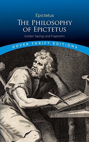 The Philosophy of Epictetus: Golden Sayings and Fragments (Dover Thrift Editions)