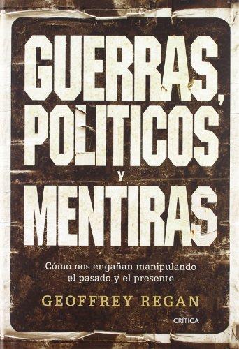 Guerras, políticos y mentiras: Cómo nos engañan manipulando el pasado y el presente (Letras De Critica)