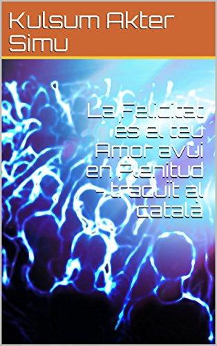 La Felicitat és el teu Amor avui en Plenitud - traduït al català (Catalan Edition)