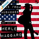 Proud to Be an Okie from Muskogee: The Very Best of Merle Haggard