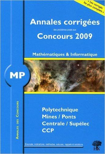 MP, Mathématiques et Informatique, Polytechnique, Mines/Ponts, Centrale/Supélec, CCP : Annales corrigées, Concours 2009 de Vincent Puyhaubert,Jean Starynkévitch ( 17 août 2009 )