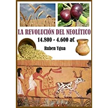 LA REVOLUCIÓN DEL NEOLÍTICO: 14.800- 4.600 aC.