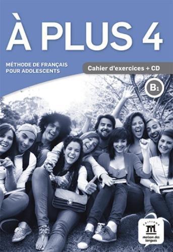 A plus 4 B1 : Mthode de franais pour adolescents. Cahier d'exercices (1CD audio MP3)