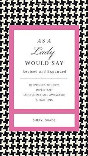 As a Lady Would Say Revised and Updated: Responses to Life's Important (and Sometimes Awkward) Situations (Gentlemanners) by Sheryl Shade (2012-01-09)