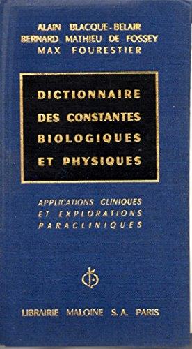 Dictionnaire des constantes biologiques et physiques-Applications cliniques et explorations paracliniques