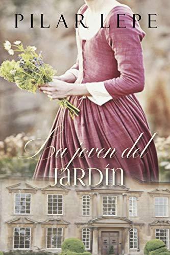 La joven del jardín: Romance Histórico por Pilar Lepe