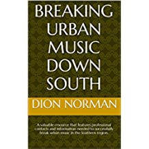 Breaking Urban Music Down South: A valuable resource that features professional contacts and information needed to successfully break urban music in the Southern region. (English Edition)