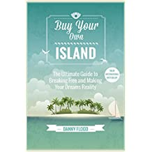 Buy Your Own Island: The Ultimate Guide to Breaking Free and Making Your Dreams Reality (English Edition)