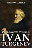 The Collected Works of Ivan Turgenev: 63 Novels and Short Stories (Unexpurgated Edition) (Halcyon Classics)