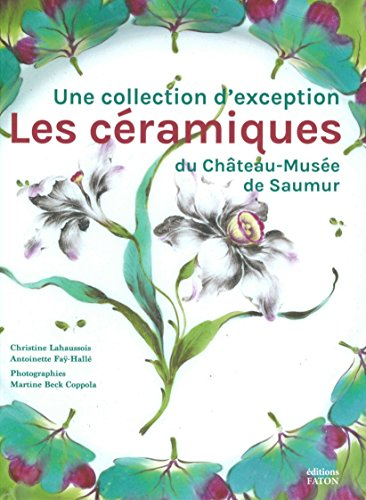 Les céramiques du Château-Musée de Saumur : Une collection d'exception