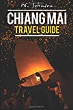 Chiang Mai: Chiang Mai Travel Guide: Volume 1 (Chiang Mai, Chiang Mai Travel Guide, Thailand Travel Guide)