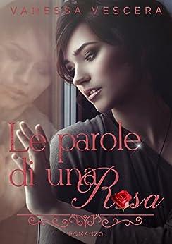 Le parole di una rosa (Italian Edition) by [Vescera, Vanessa]