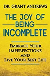 The Joy of Being Incomplete by Grant Andrews (2014-08-05)
