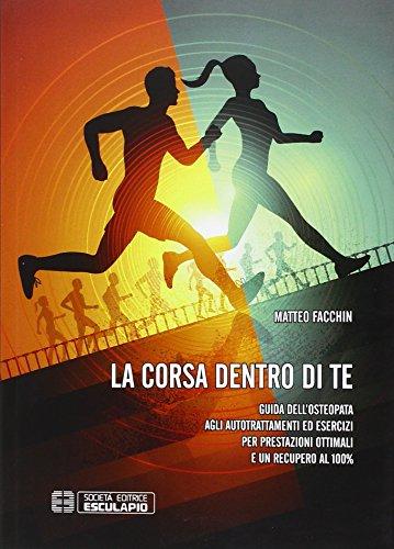 La corsa dentro di te. Guida dell'osteopata agli autotrattamenti ed esercizi per prestazioni ottimali e un recupero al 100% por Matteo Facchin