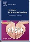 Handbuch Recht für die Altenpflege: Für Ausbildung und Praxis