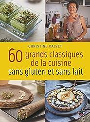 60 grands classiques de la cuisine sans gluten et sans lait