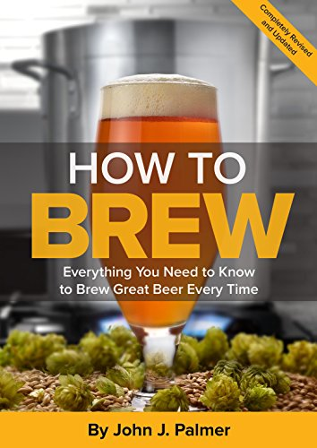 How To Brew: Everything You Need to Know to Brew Great Beer Every Time por John Palmer