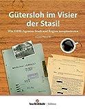 Gütersloh im Visier der Stasi: Wie DDR-Agenten Stadt und Region ausspionierten - Jens Ostrowski