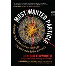 Most Wanted Particle: The Inside Story of the Hunt for the Higgs, the Heart of the Future of Physics by Butterworth, Jon (2015) Hardcover