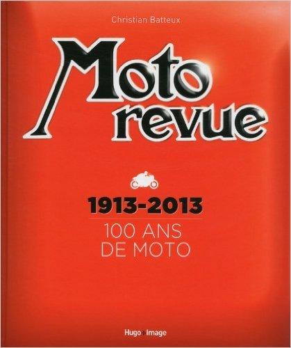 Moto Revue 1913-2013 100 ans de moto de Christian Batteux ( 24 octobre 2013 )