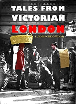 Tales from Victorian London by [Mayhew, Henry, James Greenwood]