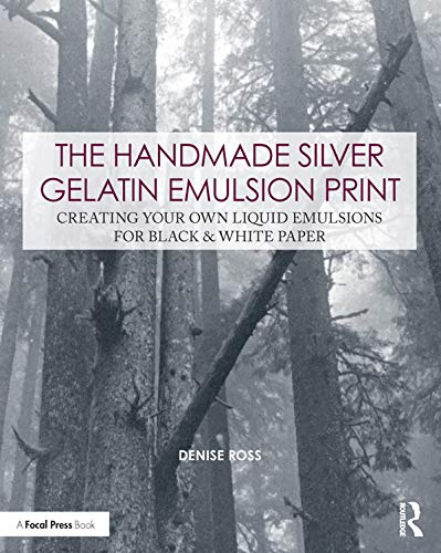 The Handmade Silver Gelatin Emulsion Print: Creating Your Own Liquid Emulsions for Black & White Paper (Contemporary Practices in Alternative Process Photography) (English Edition)