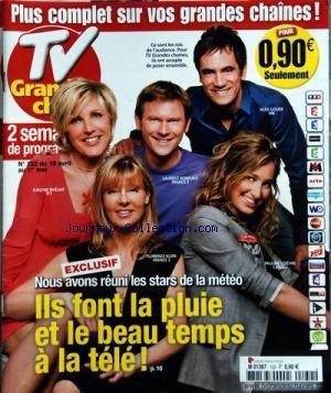 TV GRANDES CHAINES [No 132] du 18/04/2009 - ILS FONT LA PLUIE ET LE BEAU TEMPS A LA TELE / EVELYNE DHELIAT - ALEX GOUDE - LAURENT ROMEJKO - FLORENCE KLEIN ET PAULINE LEFEVRE