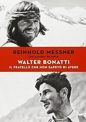 Walter Bonatti. Il fratello che non sapevo di avere by Sandro Filippini Reinhold Messner (2013-01-01)