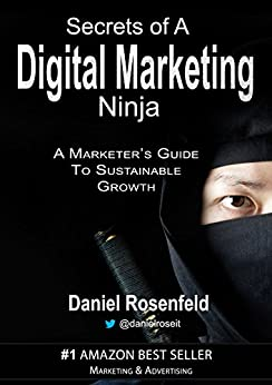 Secrets Of A Digital Marketing Ninja: A Guide To Sustainable Growth (English Edition) di [Rosenfeld, Daniel]