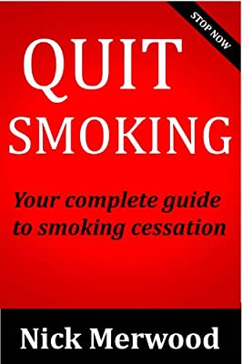 Quit Smoking: Your complete guide to smoking cessation (quit smoking, smoking cessation, quit smoking cigarette, quit smoking book, quit smoking easy, quit smoking now)