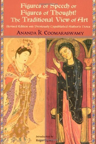 Figures of Speech or Figures of Thought?: The Traditional View of Art, Revised Edition with Previously Author's Unpublished Notes (Perennial Philosophy) by Ananda K. Coomaraswamy (2007-07-13)