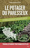 Le potager du paresseux - ou comment produire des légumes plus que bio, sans travail du sol, sans engrais, sans pesticide