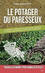 Le potager du paresseux - Ou comment produire des légumes plus que bio, sans travail du sol, sans engrais, sans pesticide de Didier HELMSTETTER
