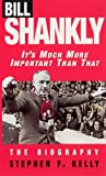 Image de Bill Shankly: It's Much More Important Than That: The Biography