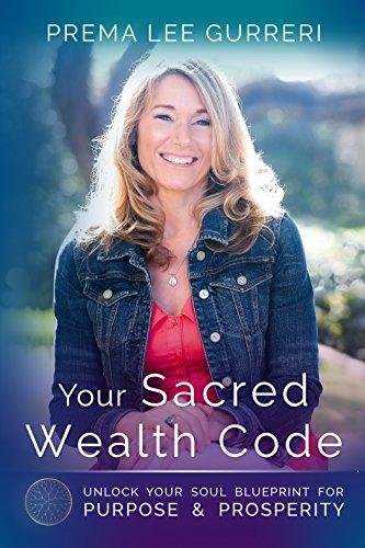 Your Sacred Wealth Code: Unlock Your Soul Blueprint For Purpose & Prosperity (English Edition) por Prema Lee Gurreri