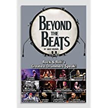 Beyond the Beats: Rock & Roll's Greatest Drummers Speak!